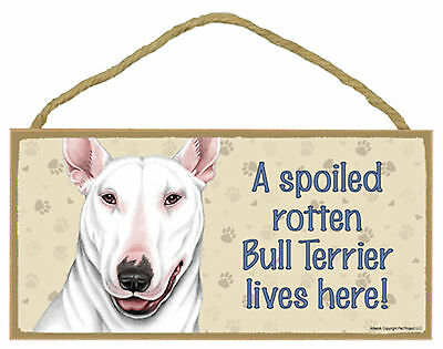 A spoiled rotten Bull Terrier lives here! Wood Puppy Dog Sign Plaque Made in USA