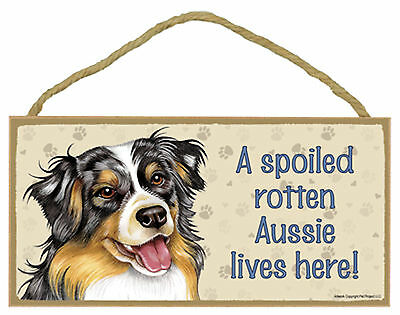 A spoiled rotten Aussie lives here Wood Australian Shepherd Dog Sign Made in USA