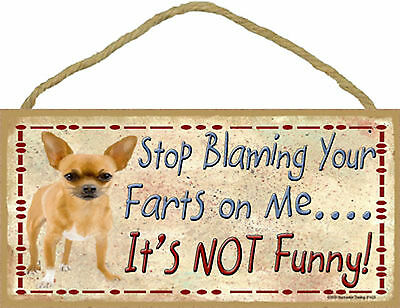 Chihuahua Stop Blaming Your Farts on Me It's Not Funny Wood Dog Sign Made in USA