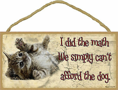 I did the math We simply can't afford the dog Rolling Tabby Kitten Cat Wood Sign