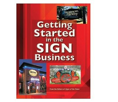 Getting Started In The Sign Business By: The Editors Of Signs Of The Times