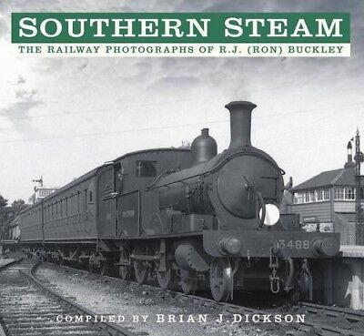 Southern Steam: The Railway Photographs of R.J. (Ron) Buckley - New Book Dickson