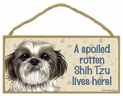 A spoiled rotten Shih Tzu lives here! Wood Puppy Dog Sign Plaque USA Made