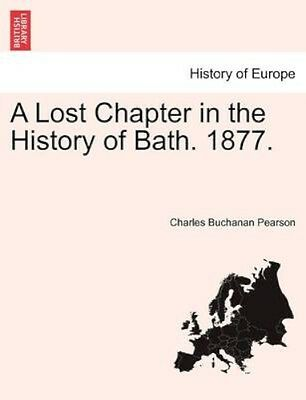 NEW A Lost Chapter In The History Of Bath. 1877.... BOOK (Paperback / softback)