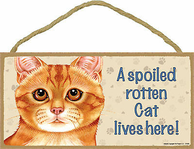 A spoiled rotten Cat lives here! Wood Orange Tabby Kitten Cat Sign Made in USA