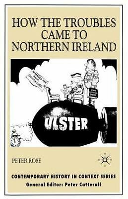 Contemporary History in Context: How the Troubles Came to Northern Ireland by...