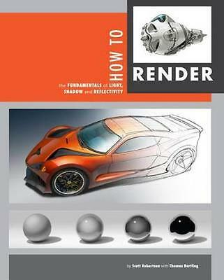 NEW How To Render by Scott Robertson BOOK (Hardback) Free P&H