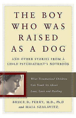 The Boy Who Was Raised as a Dog by Bruce Perry Book | NEW & Free Post AU