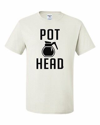 Pot Head T-Shirt Funny Coffee Tee Shirt