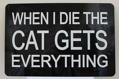 """Metal / Aluminum Black & White 'When I Die The Cat Gets Everything' SIGN 8x12"""""""