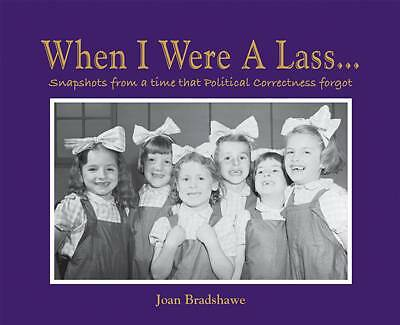 When I Were a Lass...: Snapshots of a Time That Political Correctness Forgot by