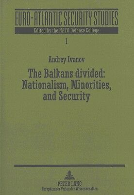 The Balkans Divided: Nationalism, Minorities, and Security, Andrey Ivanov