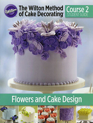 Wilton Cake Decorating Student Guide - Crs 2 - Flwrs & Cake Design