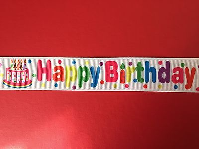 HAPPY BIRTHDAY Bright Grosgrain Ribbon 1 Metre X 25mm For Craft Hair Gifts Cakes