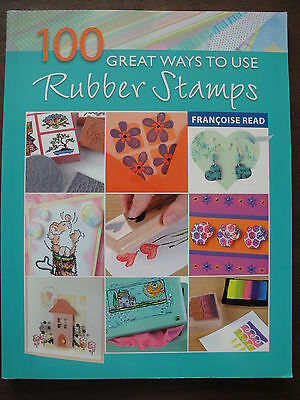 100 Great Ways to Use RUBBER STAMPS Book By Francoise Read 2007