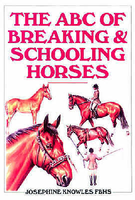 The ABC Guide to Breaking and Schooling Horses by Josephine Knowles (Hardback, …