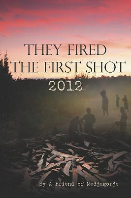They Fired the First Shot 2012 by A Friend of Medjugorje (2012, Paperback)
