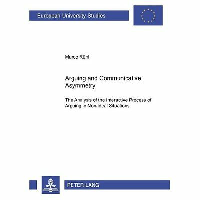Arguing and Communicative Asymmetry Ruehl Peter Lang AG Paperback 9783631397664