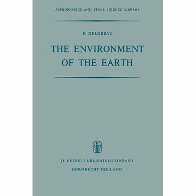 The Enviroment of the Earth F. Delobeau Springer Paperback 9789401031257