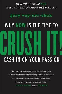 Crush It! : Why Now Is the Time to Cash in on Your Passion by Gary Vaynerchuk...
