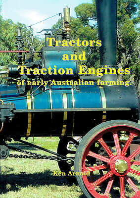Tractors and Traction Engines Of Early Australian Farming - Ken Arnold