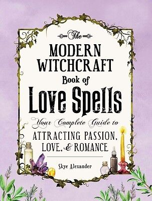 The Modern Witchcraft Book of Love Spells: Your Complete Guide to Attracting