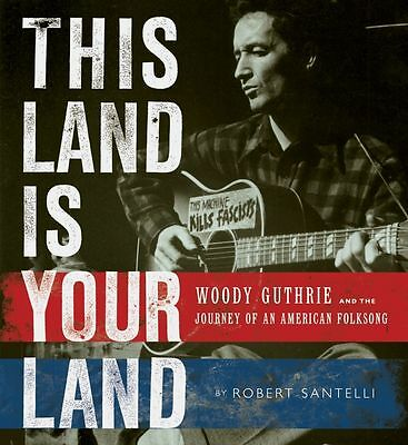 This Land Is Your Land: Woody Guthrie and the Journey of an American Folk Song v