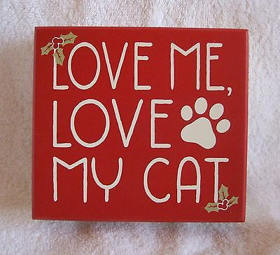 """LOVE ME, LOVE MY CAT"" HOLIDAY DECORATION 5""H x 5.5""W x 1.5""D PAINTED WOOD PIECE"