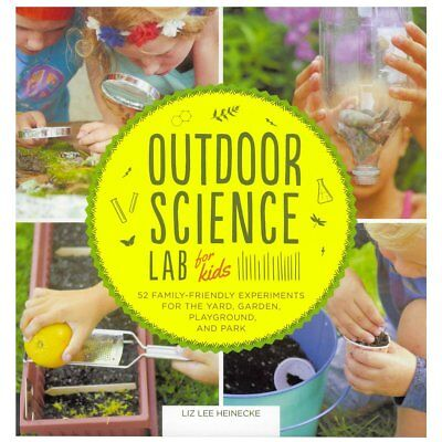 Outdoor Science Lab for Kids : 52 Family-Friendly Experiments for the Yard, G...
