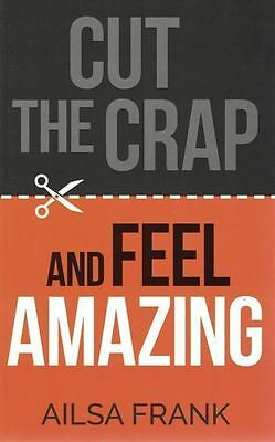 Cut The Crap and Feel Amazing by Ailsa Frank NEW