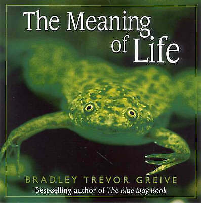 The Meaning of Life by Bradley Trevor Greive (Paperback, 2002)