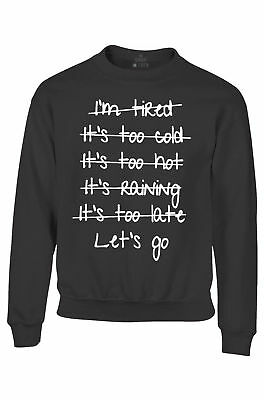 Let's Go Youth Crewneck I`m Tired, It`s too late Complaining Sweatshirts