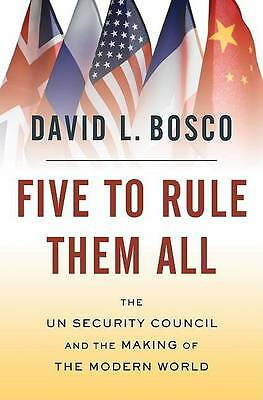 Five to Rule Them All: The UN Security Council and the Making of the Modern...