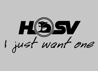 "Holden Special Vehicles (HSV) ""I just want one"" decal VXR8, Maloo, Monaro."
