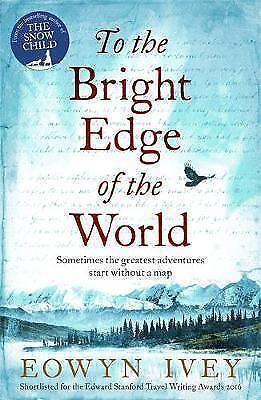 To the Bright Edge of the World by Eowyn Ivey (Paperback, 2017)