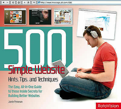 500 Simple Website Hints, Tips, and Techniques: The Easy, All-in-one Guide to...
