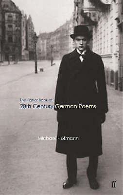 The Faber Book of Twentieth-Century German Poems by Michael Hofmann...