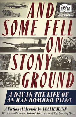 And Some Fell on Stony Ground: A Day in the Life of an RAF Bomber Pilot by...