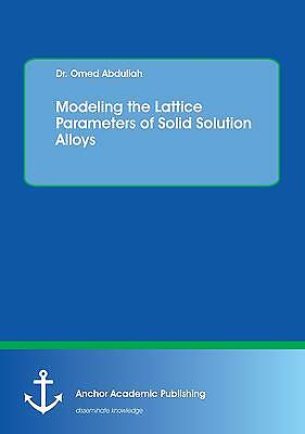 Modeling the Lattice Parameters of Solid Solution Alloys Abdullah, Omed