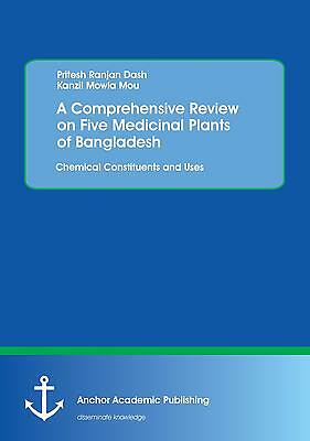A Comprehensive Review on Five Medicinal Plants of Bangladesh. Chemical Consti..