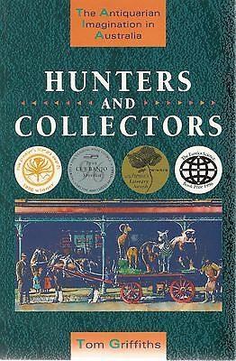 Hunters and Collectors,The Antiquarian Imagination in Australia by Tom Griffiths