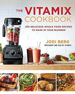 The Vitamix Cookbook 250 Whole Food Recipes to Make in Your Blender BRAND NEW