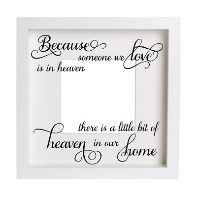 Vinyl sticker for IKEA box frame - BECAUSE SOMEONE WE LOVE IS IN HEAVEN (w/ gap)