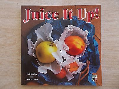 Juice It Up! Pat Gentry~Recipes~Fruit~Veg~Soup~Salads~Mains~Desserts~Sweets~P/B