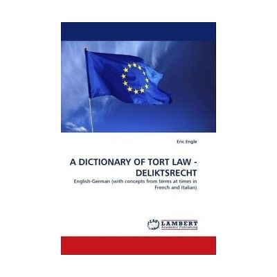 A DICTIONARY OF TORT LAW - DELIKTSRECHT Engle, Eric