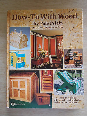 How-To With Wood~Pete Prlain~36+ Plans/Projects~Techniques~208pp H/B~1983