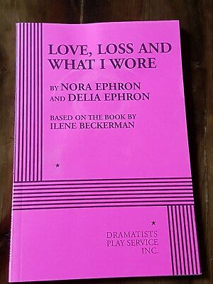 Love, Loss, and What I Wore by Delia Ephron and Nora Ephron Play Script