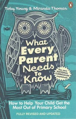 What Every Parent Needs To Know by Toby Young & Miranda Thomas NEW