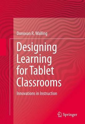 Designing Learning for Tablet Classrooms, Donovan R. Walling