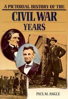 Pictorial History of the Civil War Years by Paul M. Angle and William C. Davis …